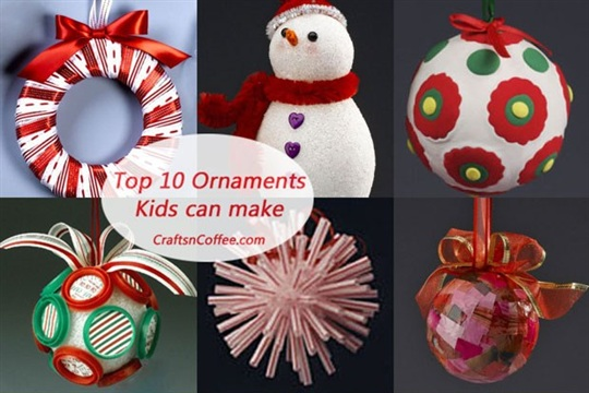 Christmas crafts for kids Top 10 ornaments kids can make