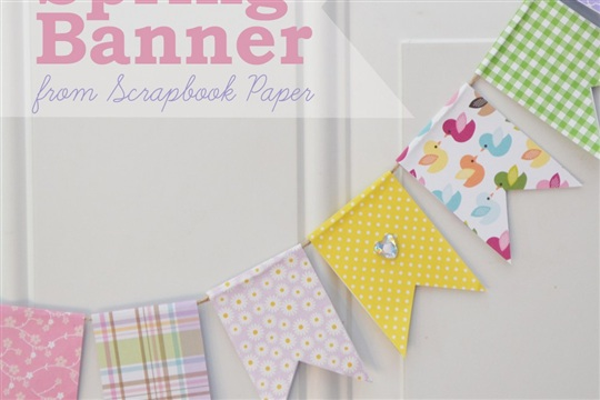 Make an Easy Spring Banner with Scrapbook Paper